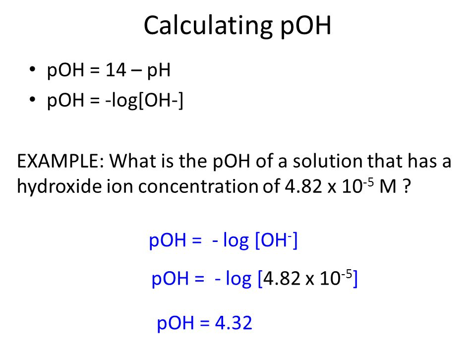 Calculating pOH pOH = 14 – pH pOH = -log[OH-]